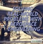 Solving Real World Problems with Aerospace Engineering ebook by Selma Istakhorov, Jacob Steinberg