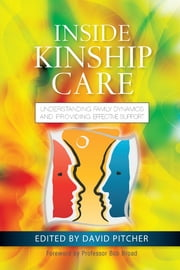 Inside Kinship Care - Understanding Family Dynamics and Providing Effective Support ebook by David Pitcher,Bob Broad,Lucie Cluver,Sadie Young,Don Operario,Andrew Turnell,James Gleeson,Erica Flegg,Jackie Wyke,Geraldine Crehan,Caroline Kuo,Anna Gough,Elaine Farmer,Nick Banks,Sarah Meakings,Paula Hayden,Tom Hawkins,John Simmonds,Graham Music,Susie Essex,Jeanne Ziminski,Amy O'Donohoe,Marilyn McHugh