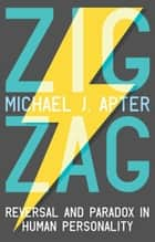 Zigzag - Reversal and Paradox in Human Personality ebook by Michael J. Apter