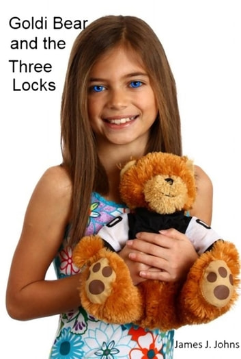 Goldi Bear and the Three Locks ebook by James Jay Johns