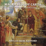 Magna Bloody Carta - A Turning Point in Democracy ebook by Phyllis Irene Radford