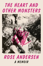 The Heart and Other Monsters - A Memoir ebook by Rose Andersen