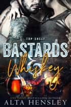 Bastards & Whiskey ebook by Alta Hensley