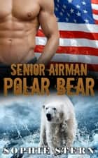 Senior Airman Polar Bear - Polar Bears of the Air Force, #4 ebook by Sophie Stern