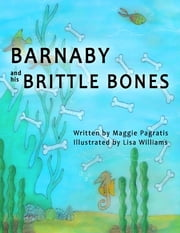 Barnaby and His Brittle Bones ebook by Maggie Pagratis,Lisa Williams