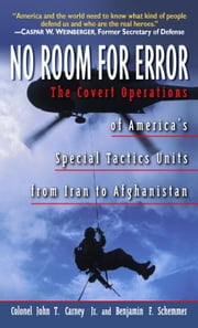 No Room for Error - The Story Behind the USAF Special Tactics Unit ebook by Col. John T. Carney,Benjamin F. Schemmer