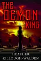 The Demon King ebook by Heather Killough-Walden