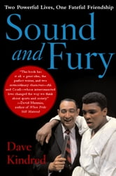 Sound and Fury - Two Powerful Lives, One Fateful Friendship ebook by Dave Kindred