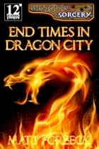 End Times in Dragon City ebook by Matt Forbeck