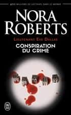 Lieutenant Eve Dallas (Tome 8) - Conspiration du crime ebook by Nora Roberts, Nicole Hibert