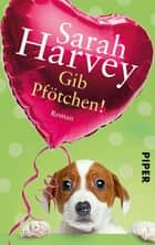 Gib Pfötchen! - Roman ebook by Sarah Harvey, Marieke Heimburger