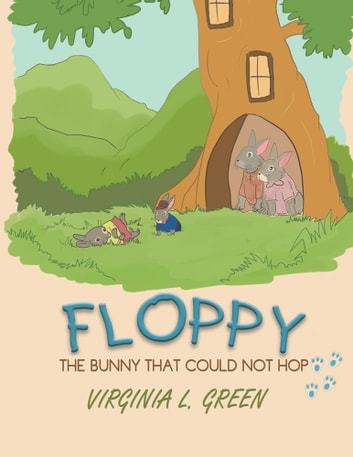 Floppy: The Bunny That Couldn't Hop - The Bunny That Couldn't Hop ebook by Virginia L. Green