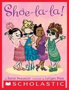 Shoe-La-La! ebook by Karen Beaumont, LeUyen Pham
