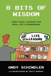 8 Bits of Wisdom: Video Game Lessons for Real Life's Endbosses ebook by Andy Schindler