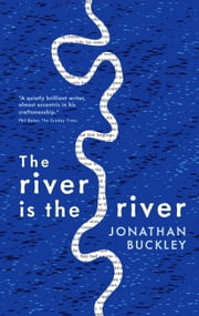 The river is the river ebook by Jonathan Buckley