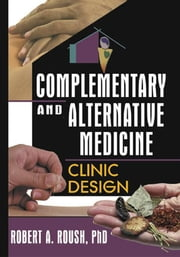 Complementary and Alternative Medicine ebook by Robert  A Roush