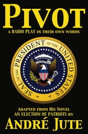 Pivot: a Radio Play in Their Own Words ebook by Andre Jute