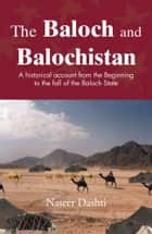 The Baloch and Balochistan ebook by Naseer Dashti