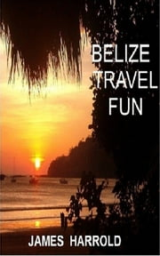 Belize Travel Fun ebook by James Harrold