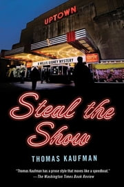 Steal the Show - A Willis Gidney Mystery ebook by Thomas Kaufman
