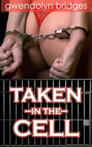 Taken in the Cell ebook by Gwendolyn Bridges