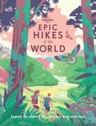 Epic Hikes of the World ebook by Lonely Planet