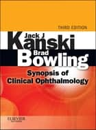 Synopsis of Clinical Ophthalmology ebook by Jack J. Kanski,Brad Bowling