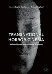 Transnational Horror Cinema - Bodies of Excess and the Global Grotesque ebook by