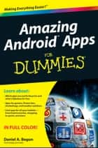 Amazing Android Apps For Dummies ebook by Daniel A. Begun