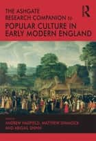 The Ashgate Research Companion to Popular Culture in Early Modern England ebook by Andrew Hadfield, Matthew Dimmock, Abigail Shinn