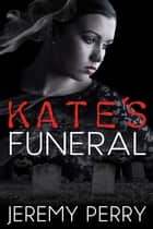 Kate's Funeral ebook by Jeremy Perry