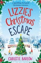 Lizzie's Christmas Escape - A sparkling feel good Christmas romance 電子書 by Christie Barlow