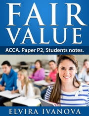 Fair Value.: ACCA. Paper P2. Students notes. - ACCA studies, #1 ebook by Elvira Ivanova