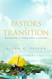 Pastors in Transition: Navigating the Turbulence of Change ebook by Taylor, Glenn C.
