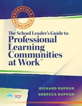 The School Leader's Guide to Professional Learning Communities at Work ebook by Richard DuFour,Rebecca DuFour