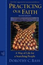Practicing Our Faith ebook by Dorothy C. Bass