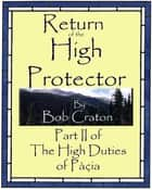 Return of the High Protector: Part II of The High Duties of Pacia ebook by Bob Craton