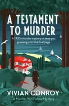 A Testament to Murder - A 1920s murder mystery to keep you guessing until the final page ebook by