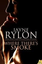 Where There's Smoke ebook by Jayne Rylon