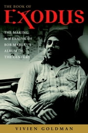 The Book of Exodus - The Making and Meaning of Bob Marley and the Wailers' Album of the Century ebook by Vivien Goldman