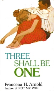 Three Shall Be One ebook by Francena H. Arnold