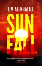 Sunfall - The cutting edge 'what-if' thriller from the celebrated scientist and BBC broadcaster ebook by Jim Al-Khalili