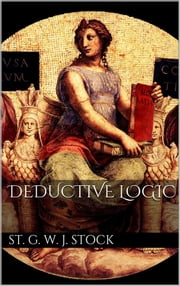 Deductive Logic ebook by St. George William Joseph Stock
