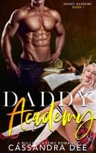 Daddy Academy - A Secret Baby Academy Romance ebook by Cassandra Dee