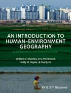 An Introduction to Human-Environment Geography ebook by William G. Moseley,Eric Perramond,Holly M. Hapke,Paul Laris