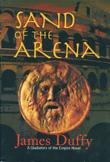 Sand of the Arena - A Gladiators of the Empire Novel ebook by James Duffy