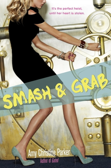 Smash & Grab eBook by Amy Christine Parker