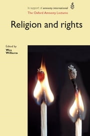 Religion and Rights - The Oxford Amnesty Lectures ebook by Wes Williams