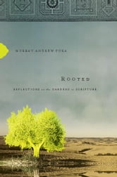 Rooted - Reflections on the Gardens in Scripture ebook by Murray Andrew Pura