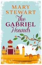 The Gabriel Hounds ebook by Mary Stewart